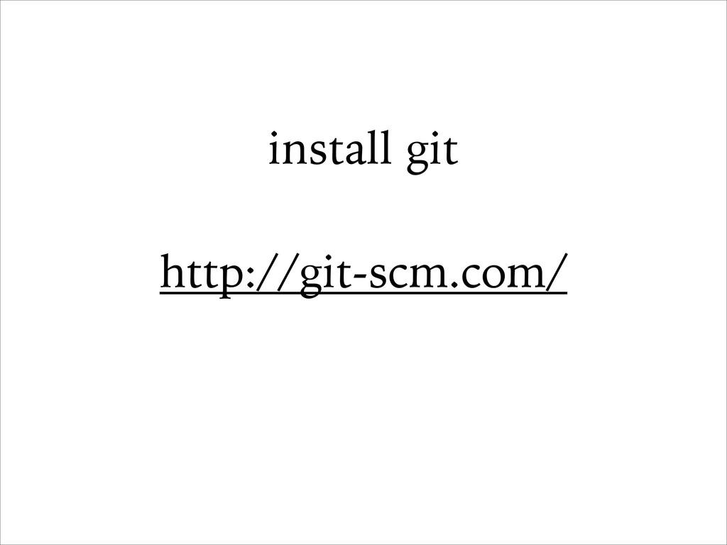 install git ! http://git-scm.com/