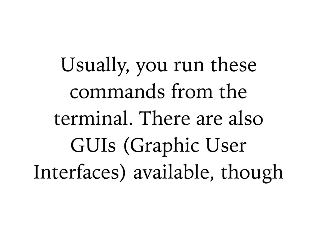 Usually, you run these commands from the termin...