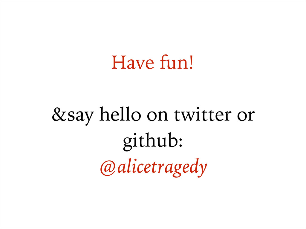 Have fun! ! &say hello on twitter or github: @a...