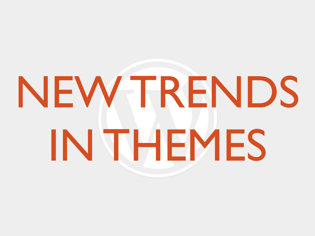 NEW TRENDS IN THEMES