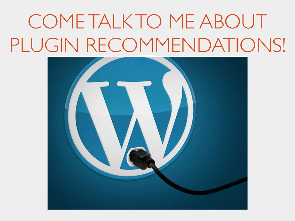 COME TALK TO ME ABOUT PLUGIN RECOMMENDATIONS!