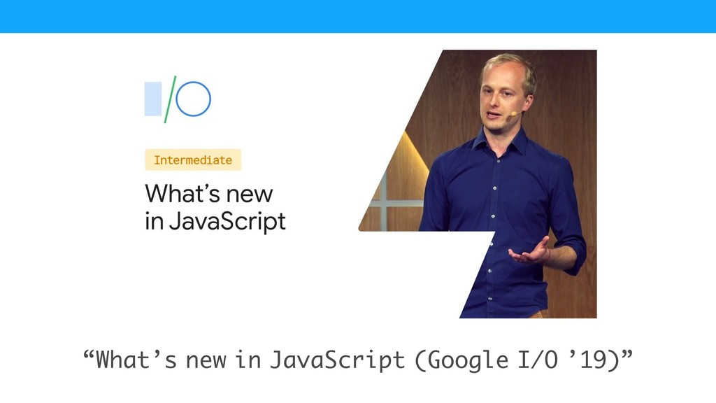 """What's new in JavaScript (Google I/O '19)"""