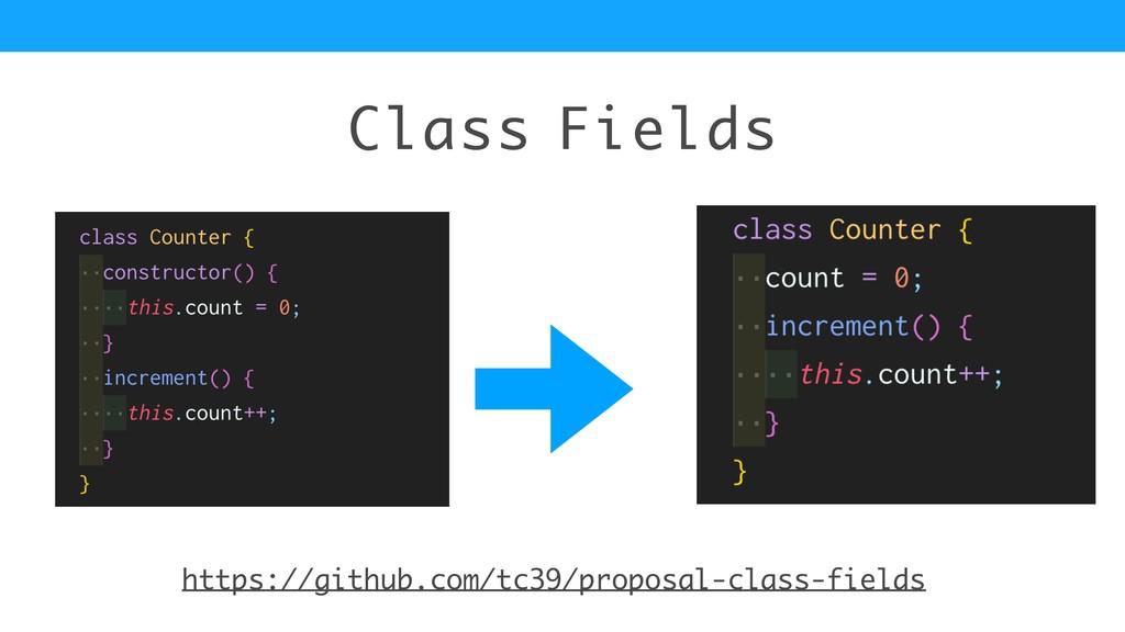 Class Fields https://github.com/tc39/proposal-c...