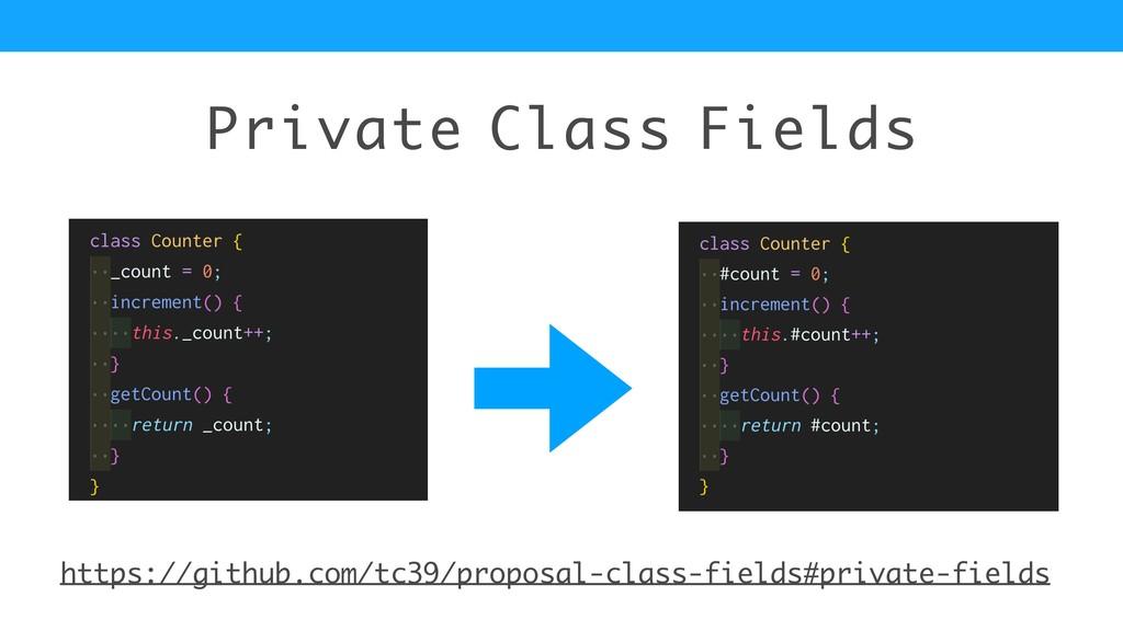Private Class Fields https://github.com/tc39/pr...