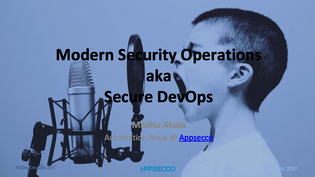 October 24, 2017 Modern Security Operations aka...