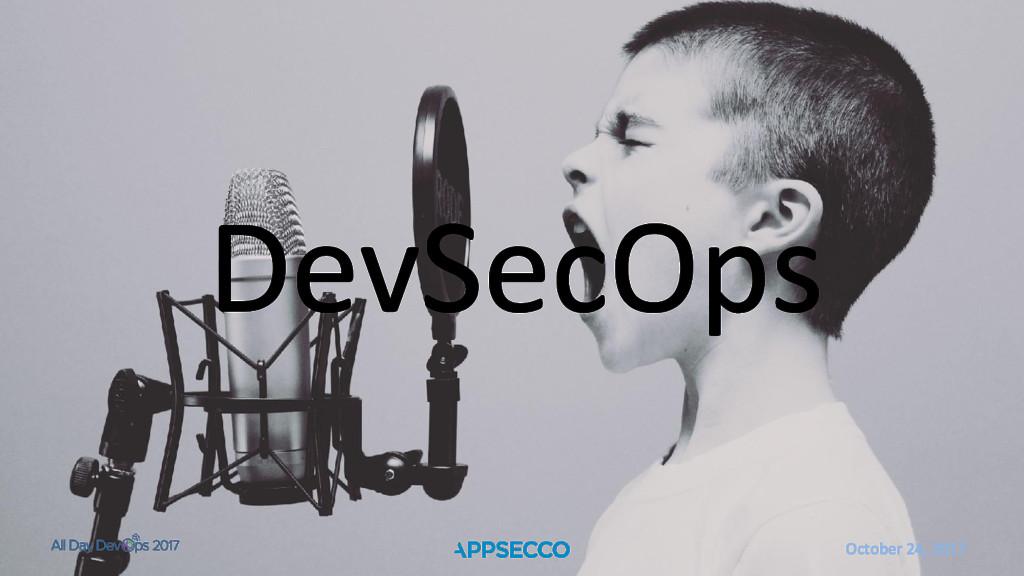 October 24, 2017 DevSecOps