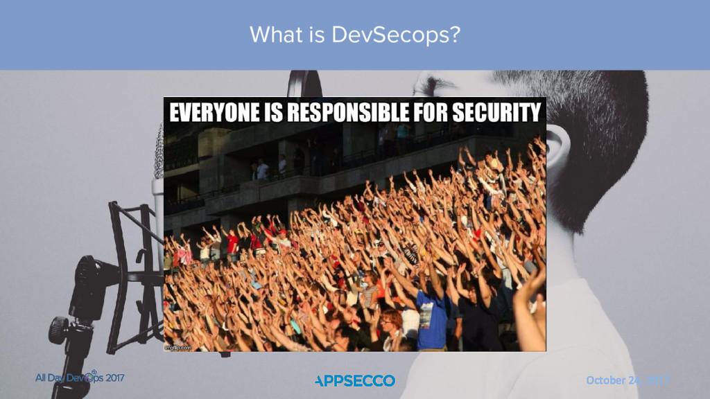 October 24, 2017 What is DevSecops?