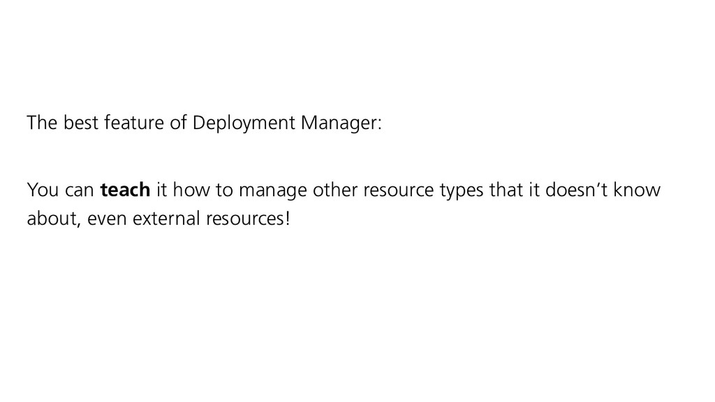 The best feature of Deployment Manager: You can...