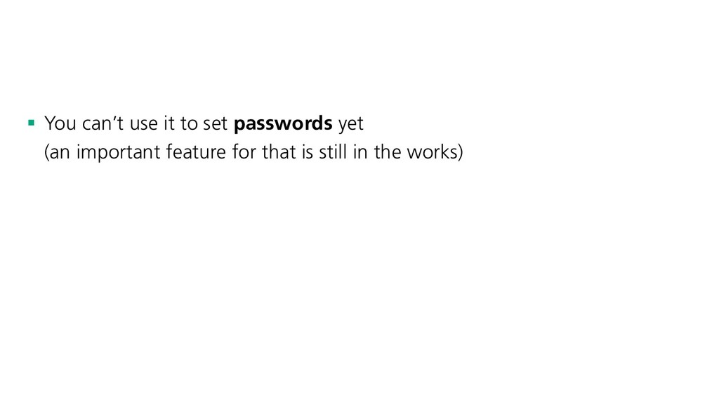 § You can't use it to set passwords yet (an imp...