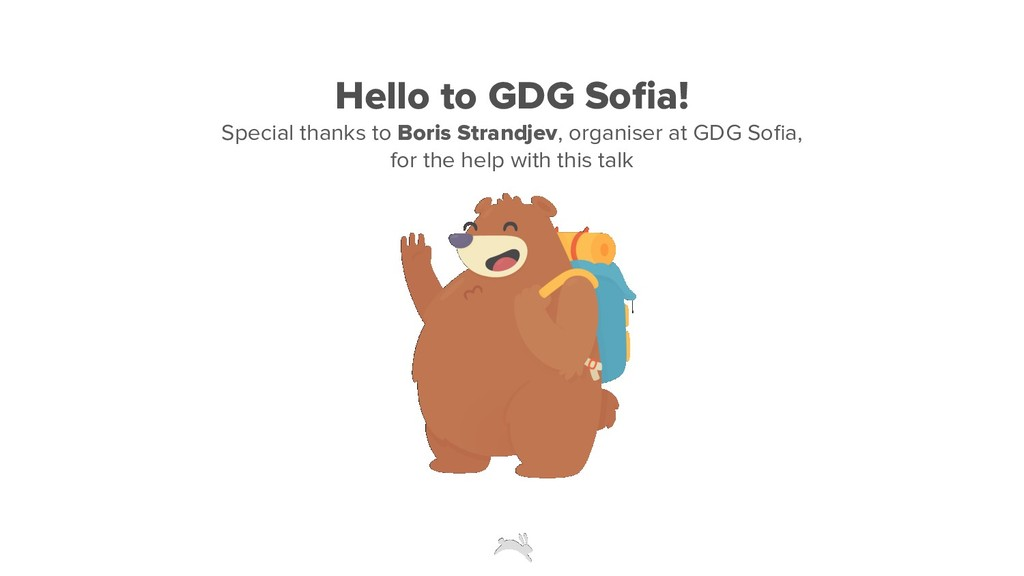 Hello to GDG Sofia! Special thanks to Boris Stra...