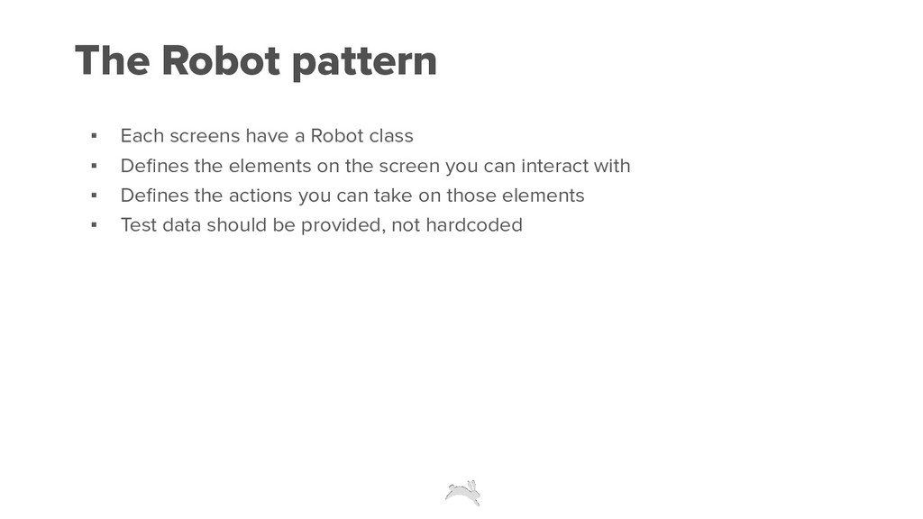 The Robot pattern ▪ Each screens have a Robot c...
