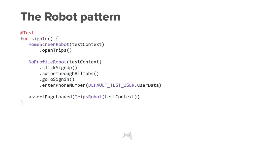The Robot pattern @Test fun signIn() { HomeScre...