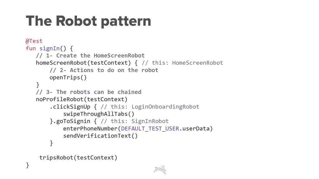 The Robot pattern @Test fun signIn() { // 1- Cr...