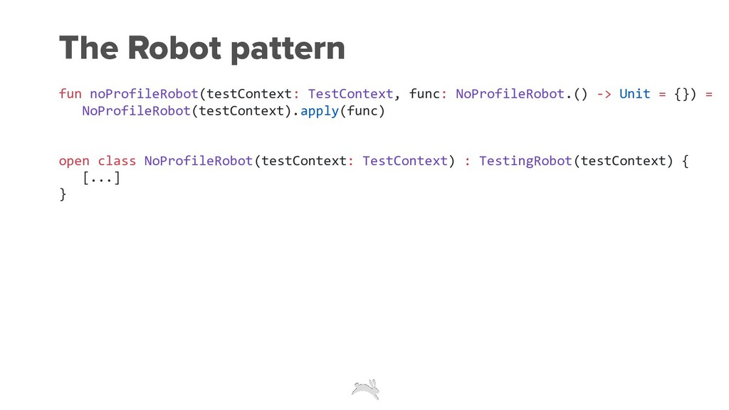 The Robot pattern fun noProfileRobot(testContex...