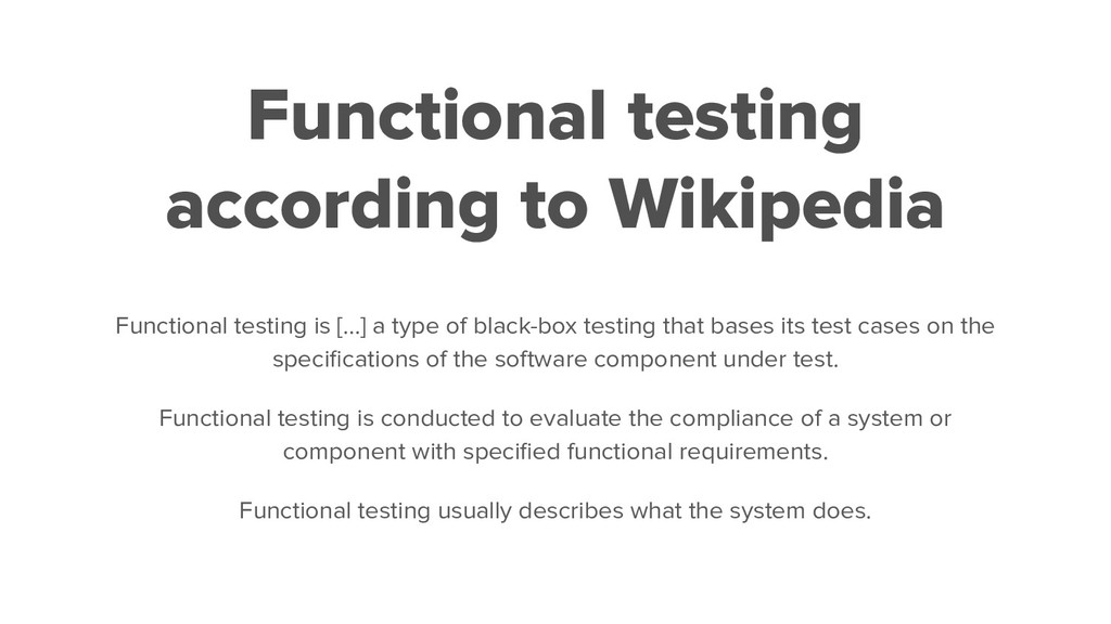 Functional testing according to Wikipedia Funct...