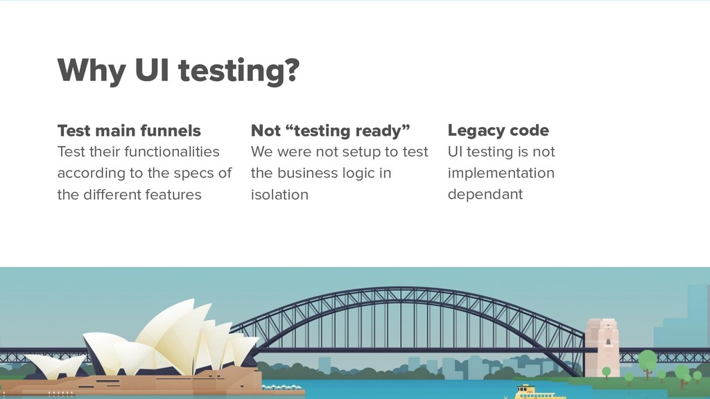 Why UI testing? Test their functionalities acco...