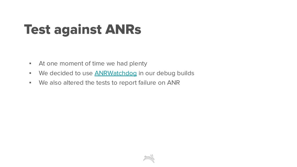 Test against ANRs ▪ At one moment of time we ha...