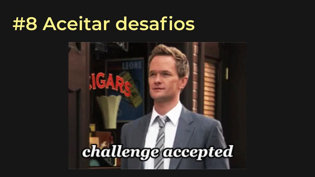 #8 Aceitar desafios