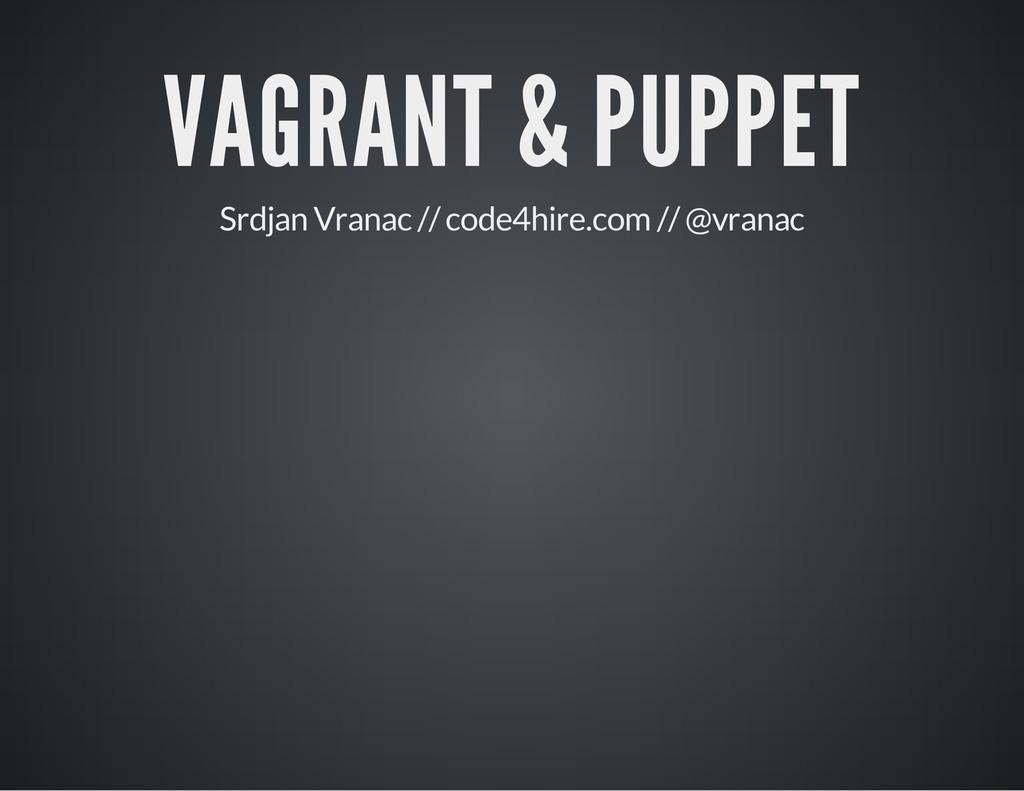 VAGRANT & PUPPET Srdjan Vranac // code4hire.com...