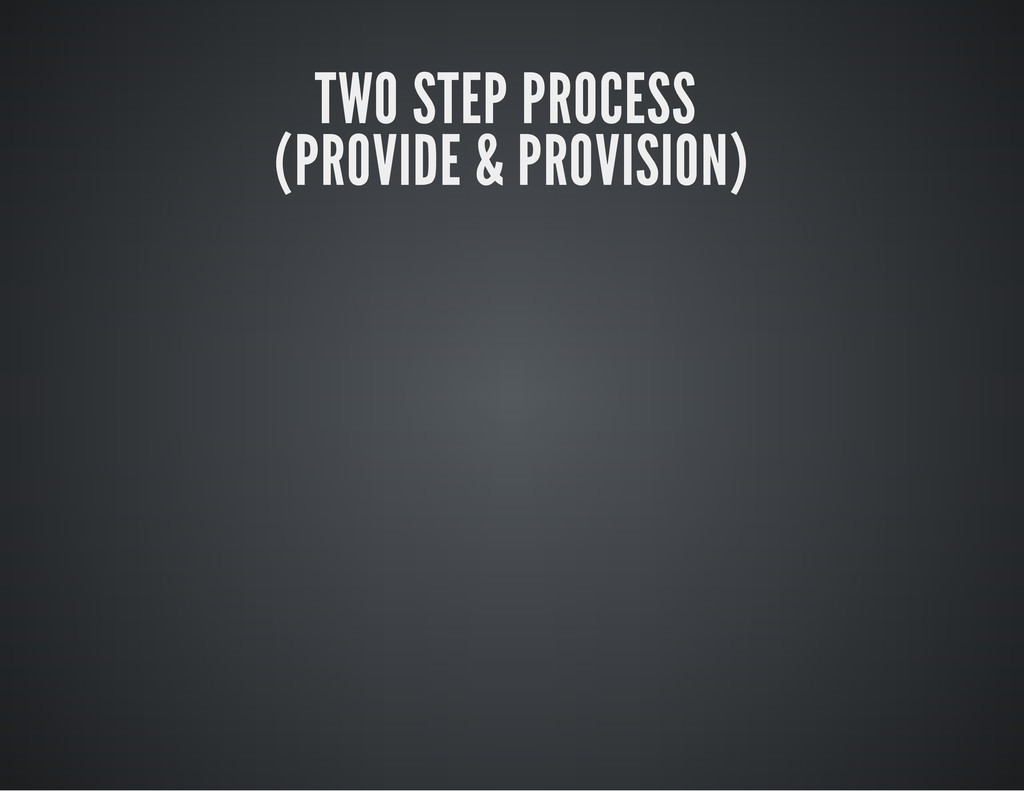 TWO STEP PROCESS (PROVIDE & PROVISION)