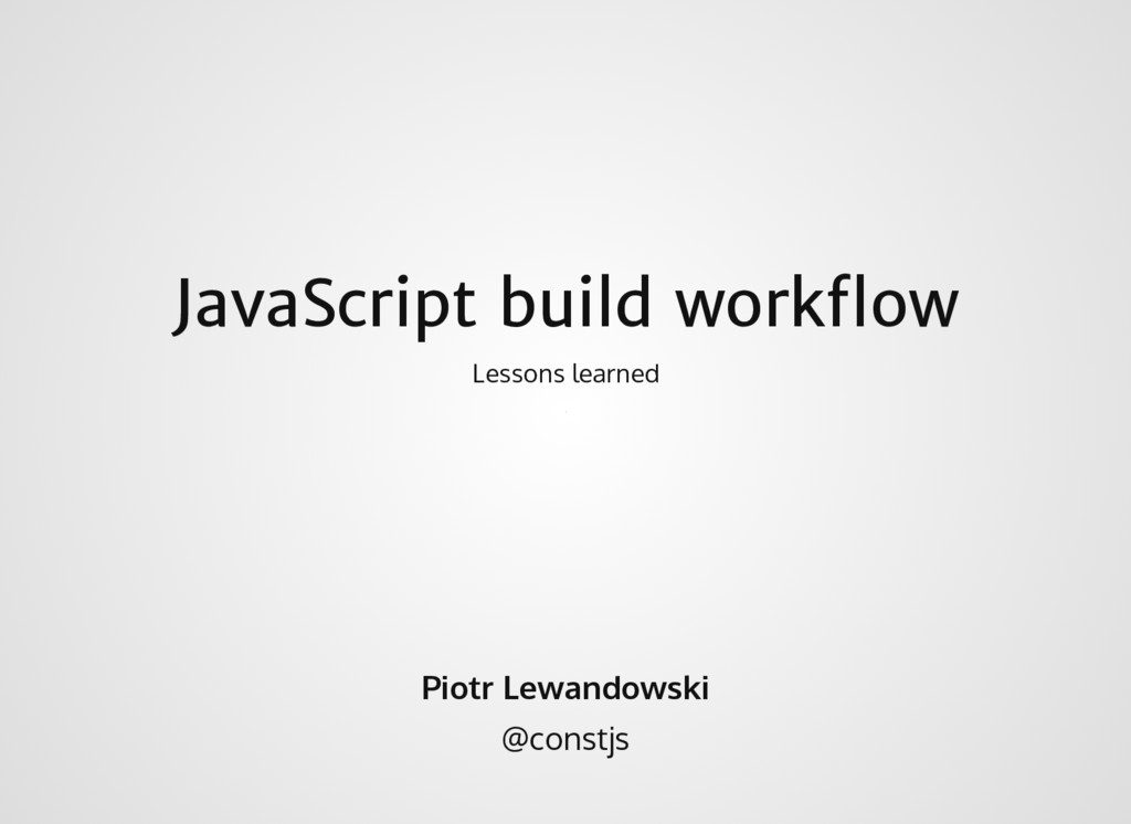 JavaScript build workflow Lessons learned Piotr ...
