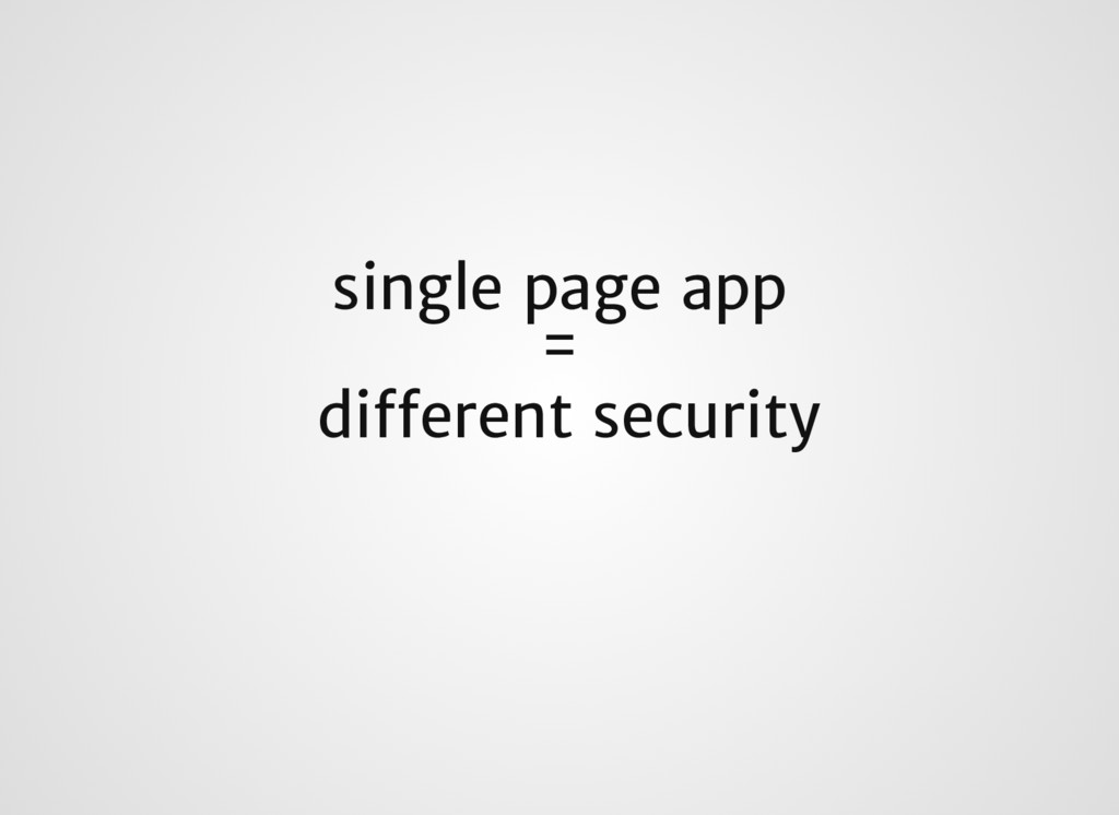 single page app = different security