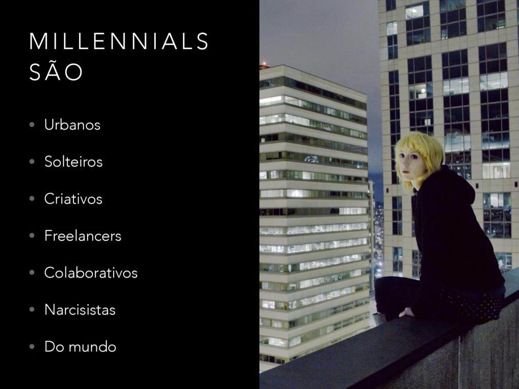 M I L L E N N I A L S S Ã O • Urbanos • Solteir...