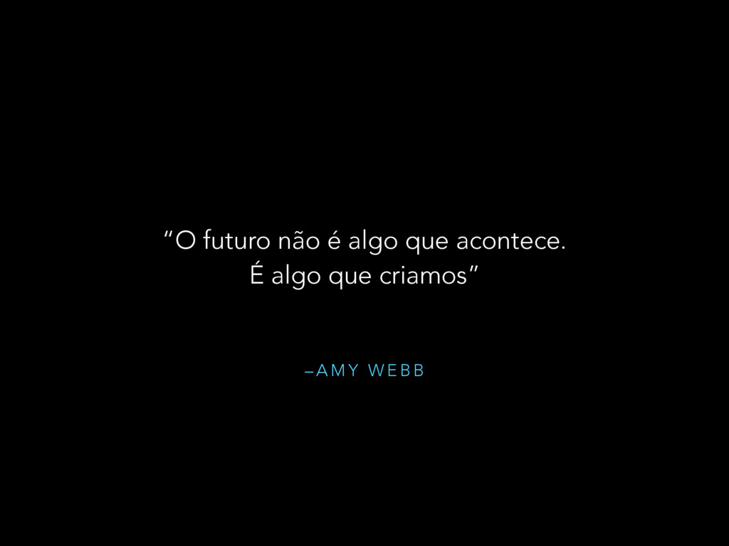 "– A M Y W E B B ""O futuro não é algo que aconte..."