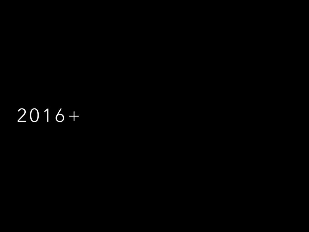 2 0 1 6 +