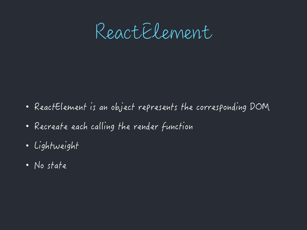 3FBDU&MFNFOU • ReactElement is an object repres...