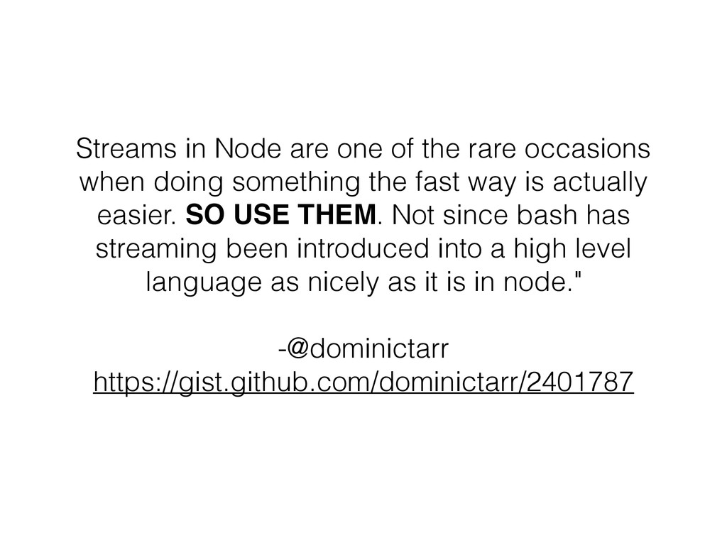 Streams in Node are one of the rare occasions w...