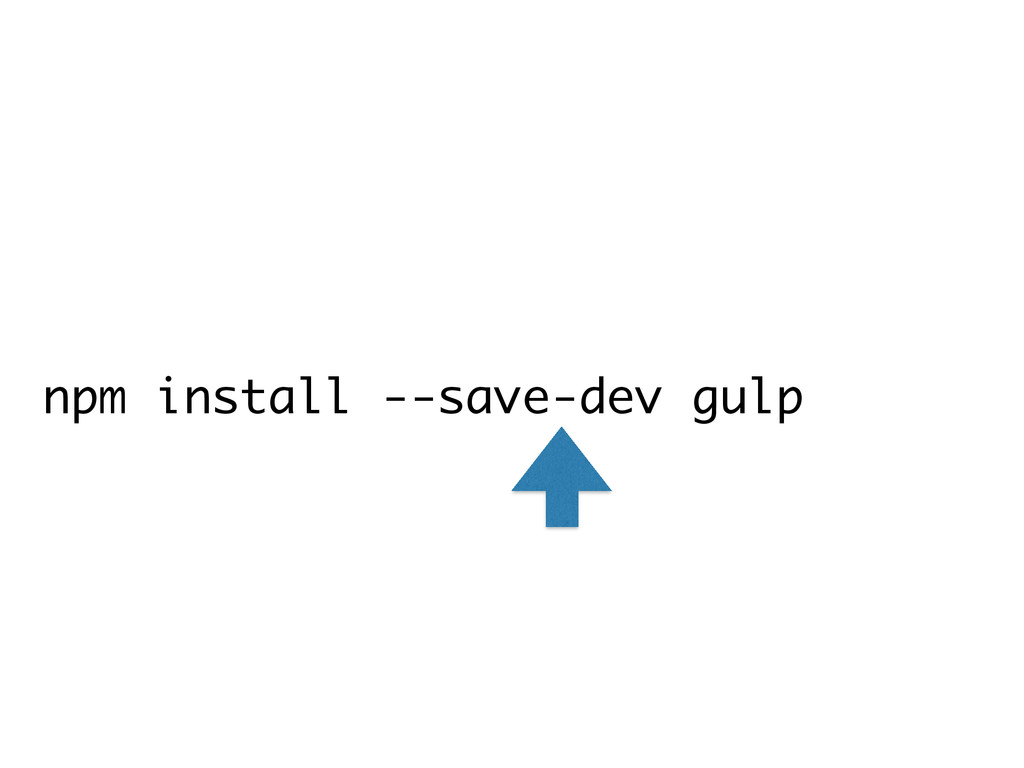 npm install --save-dev gulp