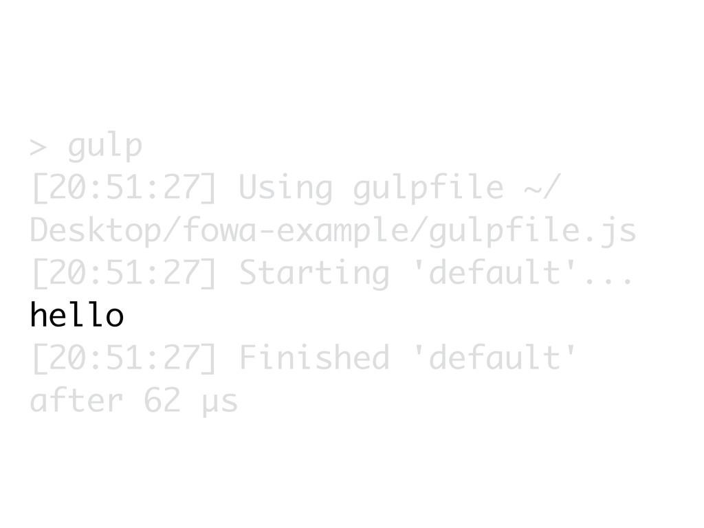 > gulp [20:51:27] Using gulpfile ~/ Desktop/fow...