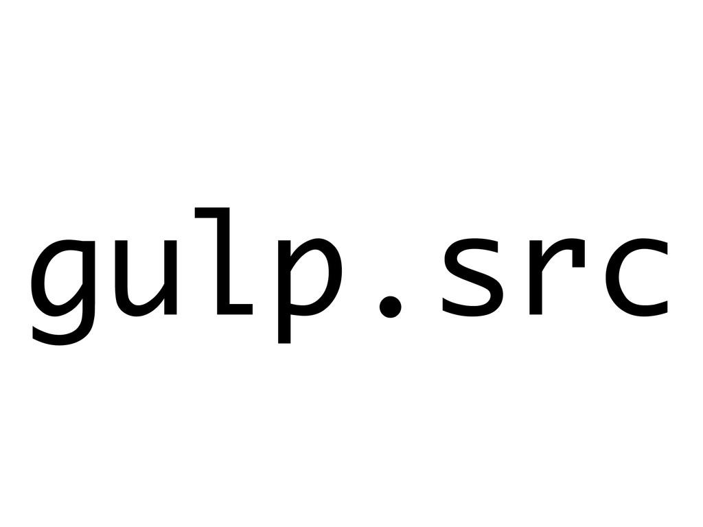 gulp.src