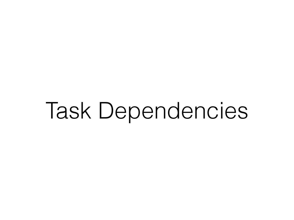 Task Dependencies