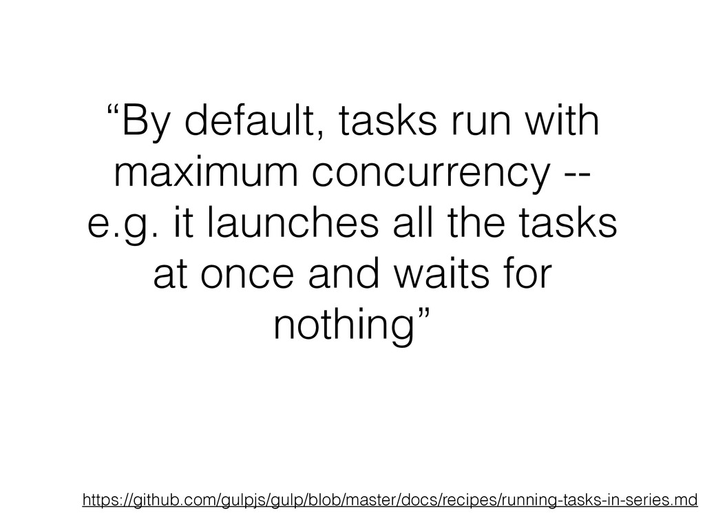 """""""By default, tasks run with maximum concurrency..."""