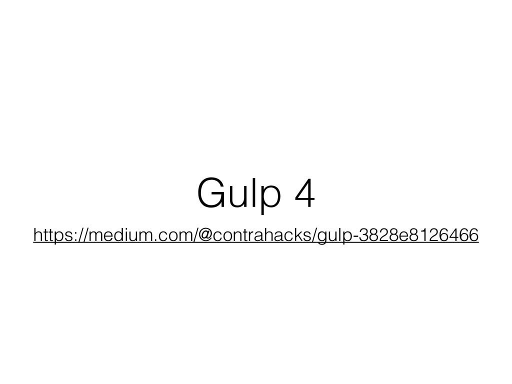 Gulp 4 https://medium.com/@contrahacks/gulp-382...
