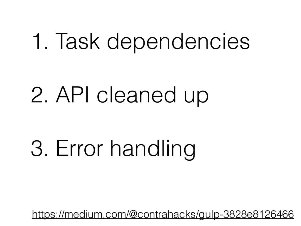 1. Task dependencies ! 2. API cleaned up ! 3. E...