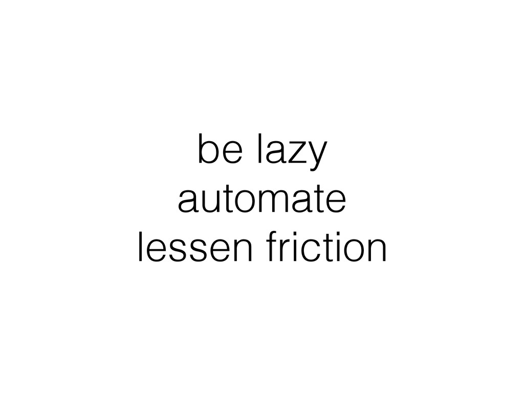 be lazy automate lessen friction