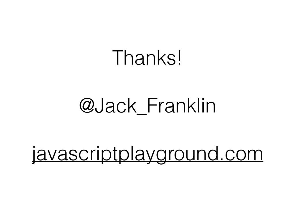 Thanks! ! @Jack_Franklin ! javascriptplayground...