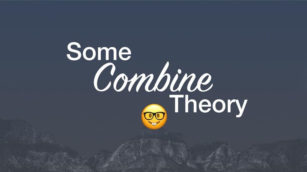 C bine Some +Theory
