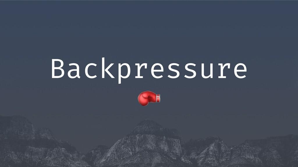 0 Backpressure