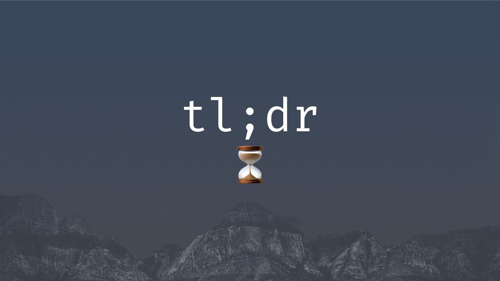 ⏳ tl;dr