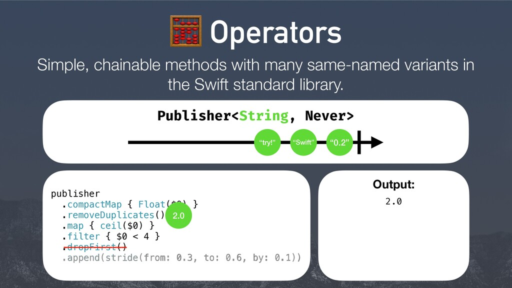 8 Operators Simple, chainable methods with many...