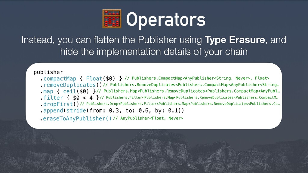 8 Operators Instead, you can flatten the Publish...