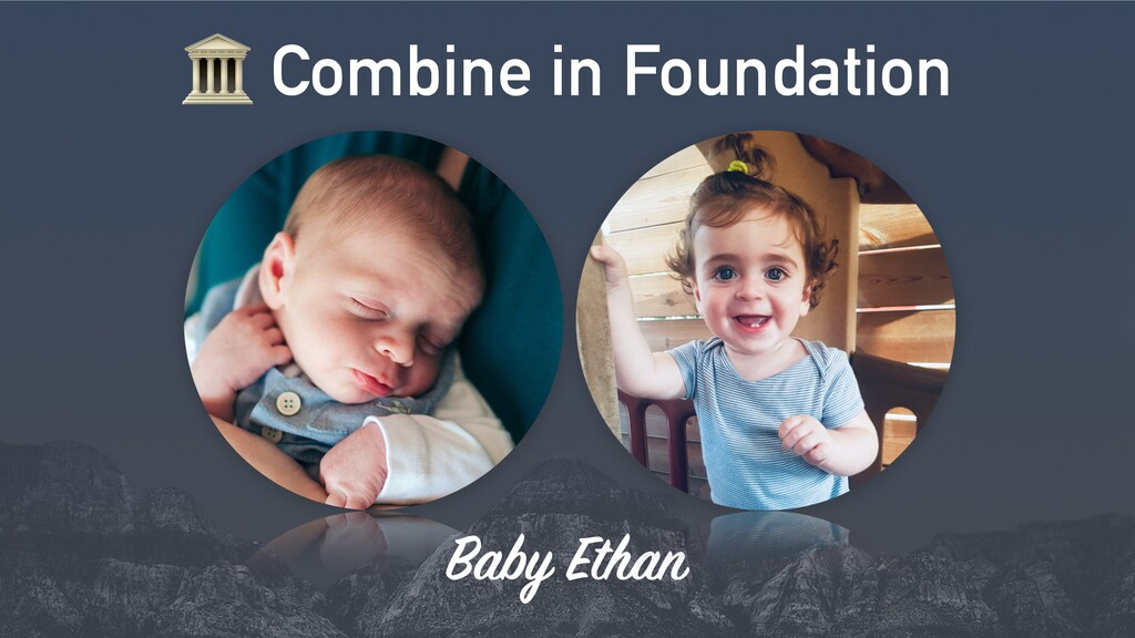 9 Combine in Foundation Baby Ethan