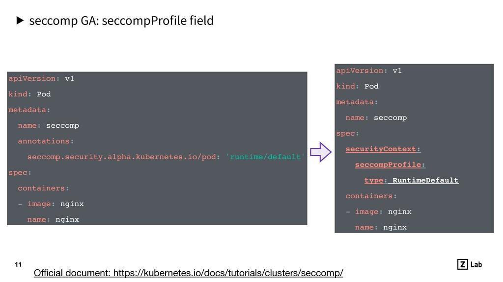 11 ▶ seccomp GA: seccompProfile field apiVersion:...