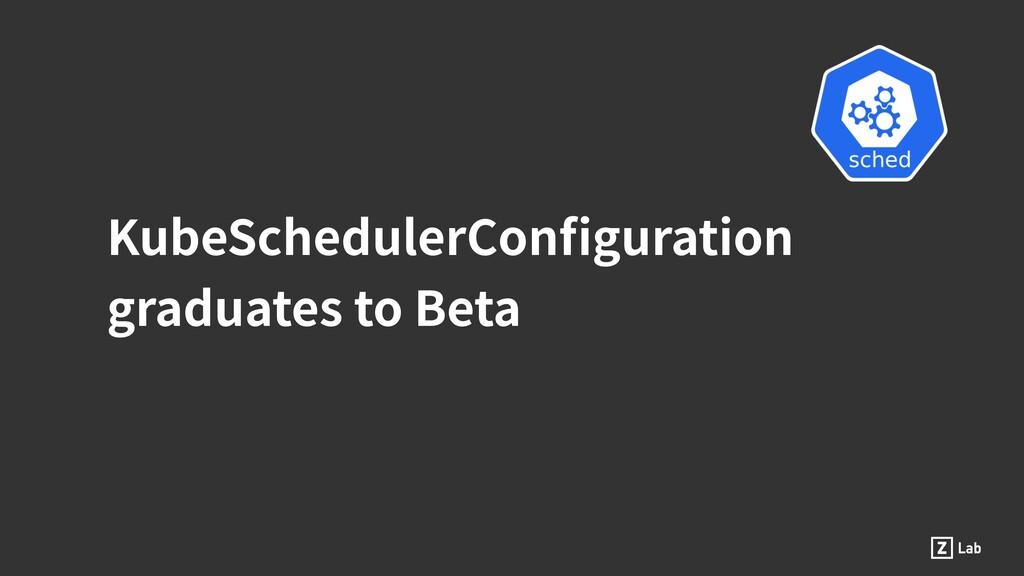 KubeSchedulerConfiguration graduates to Beta