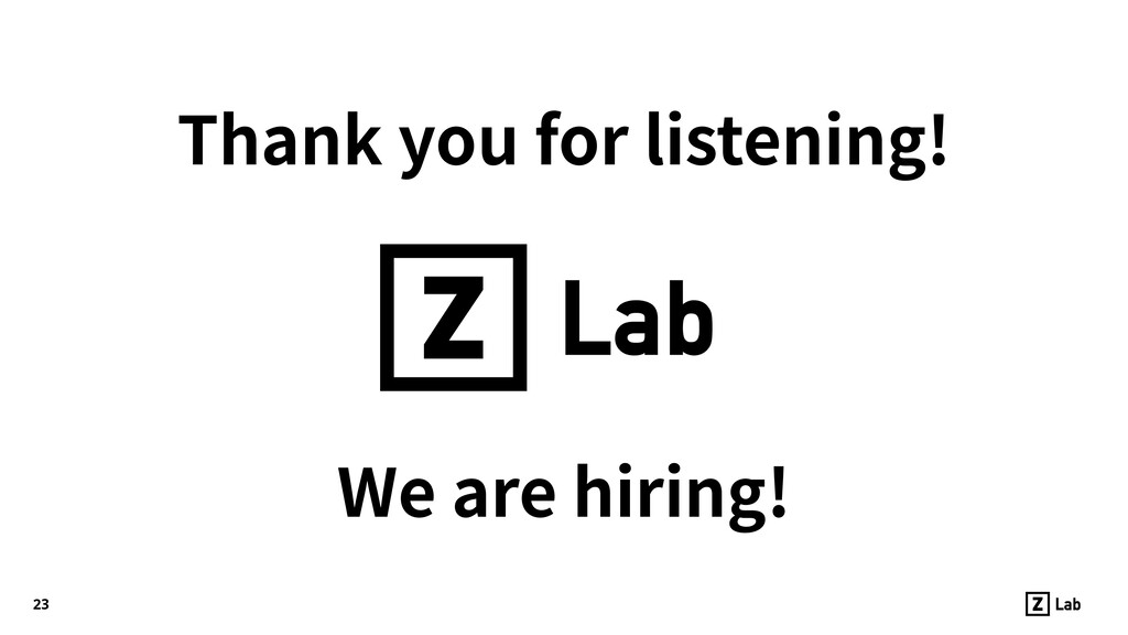 We are hiring! 23 Thank you for listening!