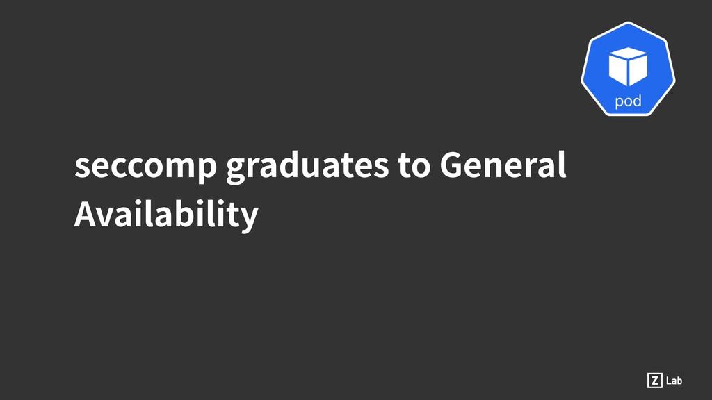 seccomp graduates to General Availability